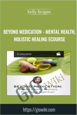 Beyond Medication - Mental Health, Holistic Healing eCourse - Kelly Brogan