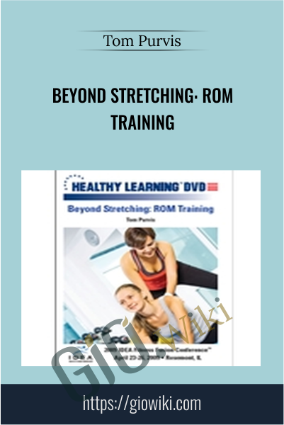 Beyond Stretching: ROM Training - Tom Purvis