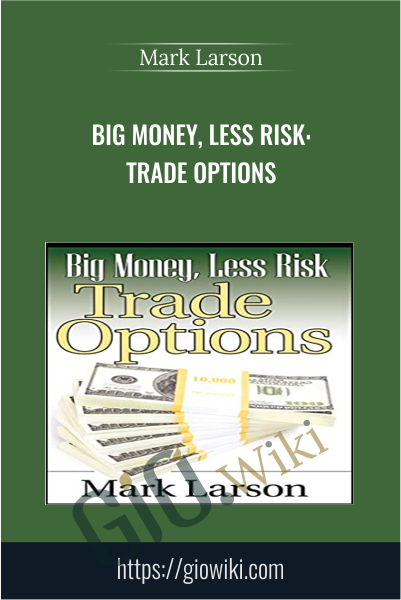 Big Money, Less Risk: Trade Options - Mark Larson