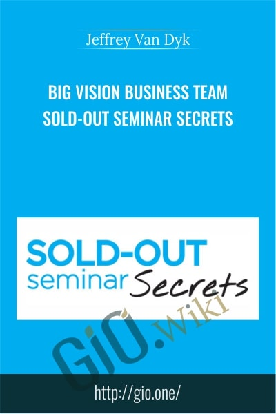 Big Vision Business Team – Sold-Out Seminar Secrets - Jeffrey Van Dyk