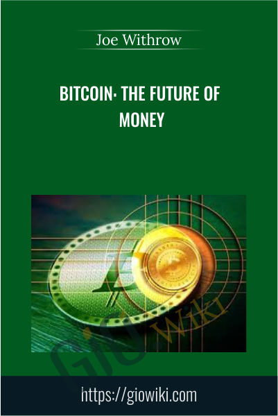 Bitcoin: The Future of Money - Joe Withrow