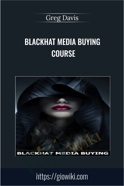 Blackhat Media Buying Course - Greg Davis