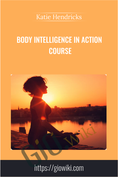 Body Intelligence In Action Course - Katie Hendricks