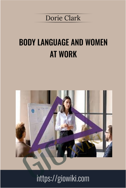 Body Language and Women at Work - Dorie Clark
