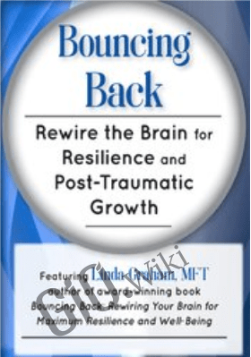 Bouncing Back: Rewire the Brain for Resilience and Post-Traumatic Growth - Linda Graham