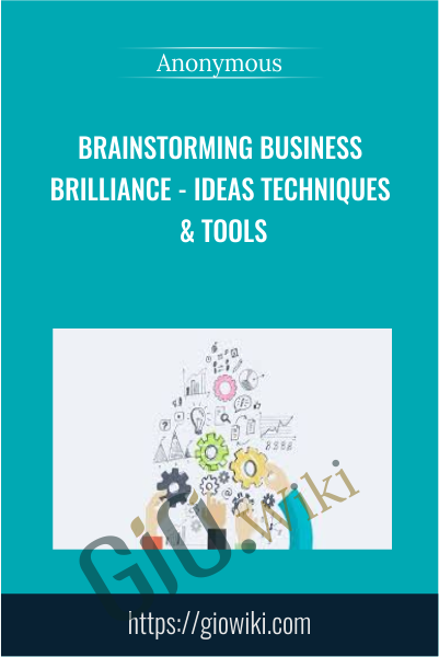 Brainstorming Business Brilliance - Ideas Techniques & Tools