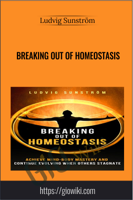 Breaking Out Of Homeostasis - Ludvig Sunström