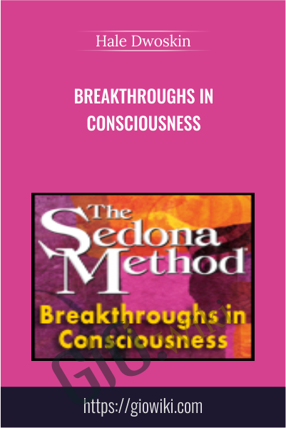 Breakthroughs in Consciousness - Hale Dwoskin