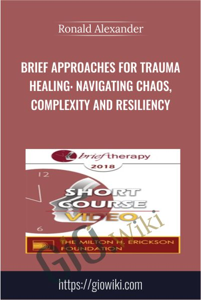 Brief Approaches for Trauma Healing: Navigating Chaos, Complexity and Resiliency - Ronald Alexander
