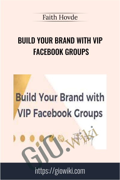 Build Your Brand with VIP Facebook Groups - Faith Hovde