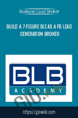 Build a 7 Figure Biz As a FB Lead Generation Broker – Business Load Broker