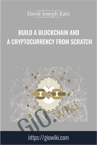 Build a Blockchain and a Cryptocurrency from Scratch - David Joseph Katz