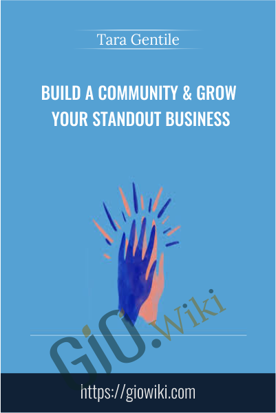 Build a Community & Grow Your Standout Business - Tara Gentile