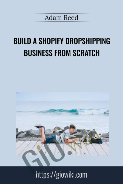 Build a Shopify Dropshipping Business from Scratch - Adam Reed