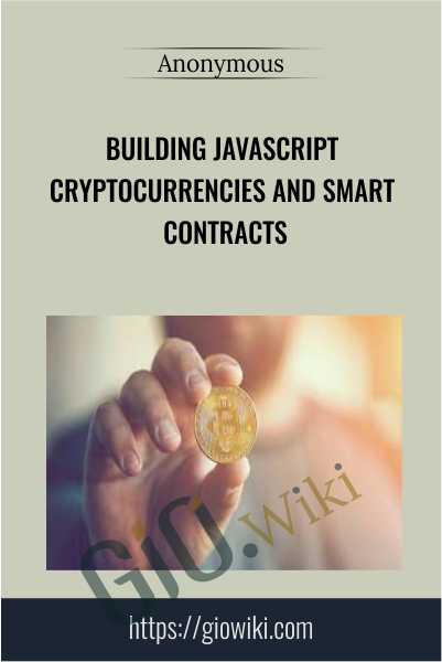 Building JavaScript Cryptocurrencies and Smart Contracts