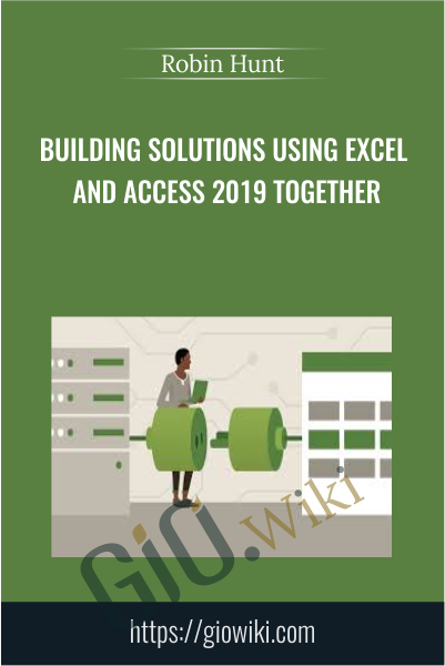 Building Solutions Using Excel and Access 2019 Together - Robin Hunt