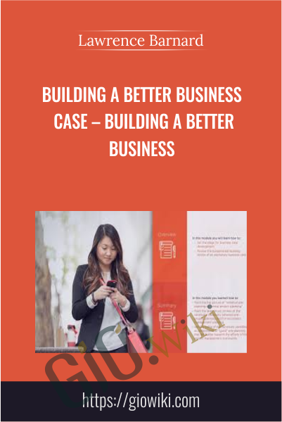 Building a Better Business Case – Building a Better Business - Lawrence Barnard