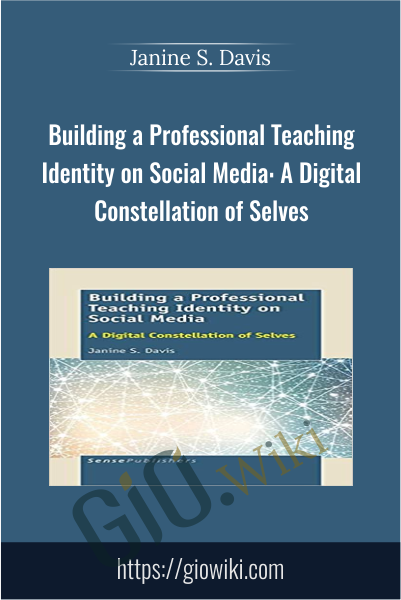 Building a Professional Teaching Identity on Social Media: A Digital Constellation of Selves - Janine S. Davis
