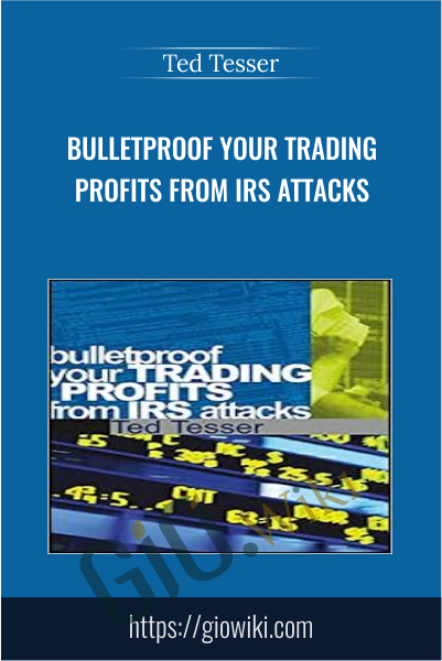 Bulletproof Your Trading Profits from IRS Attacks - Ted Tesser