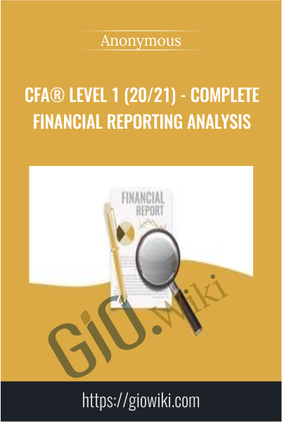 CFA® Level 1 (20/21) - Complete Financial Reporting Analysis