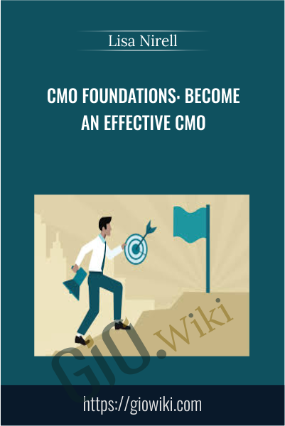 CMO Foundations: Become an Effective CMO - Lisa Nirell