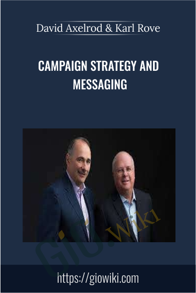 Campaign Strategy and Messaging - David Axelrod & Karl Rove