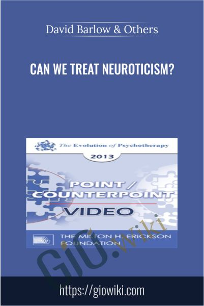 Can We Treat Neuroticism? - David Barlow & Others