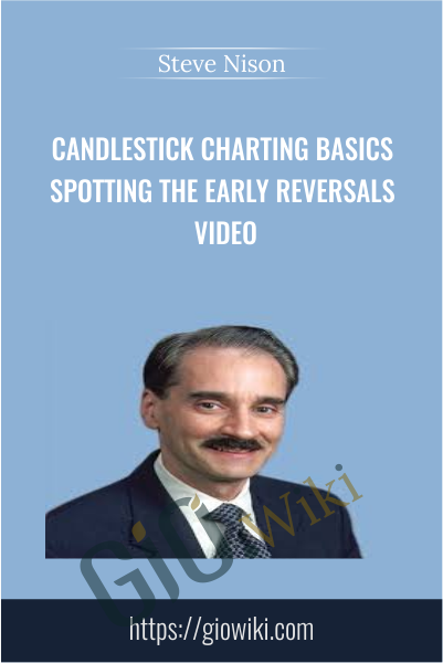 Candlestick Charting Basics Spotting the Early Reversals Video - Steve Nison