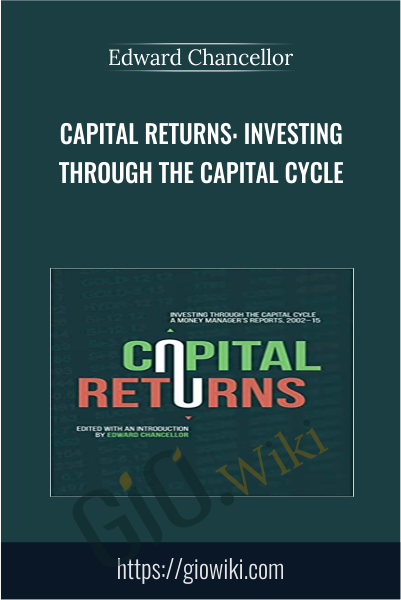 Capital Returns: Investing Through the Capital Cycle - Edward Chancellor