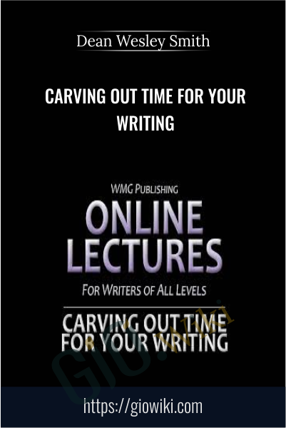 Carving Out Time for Your Writing - Dean Wesley Smith