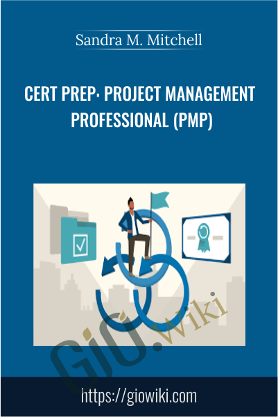 Cert Prep: Project Management Professional (PMP) - Sandra M. Mitchell