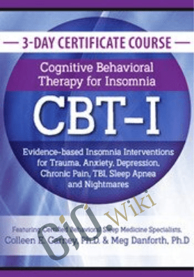 3-Day Certificate Course: Cognitive Behavioral Therapy for Insomnia (CBT-I): Evidence-based Insomnia Interventions for Trauma, Anxiety, Depression, Chronic Pain, TBI, Sleep Apnea and Nightmares - Meg Danforth ,  Colleen E. Carney