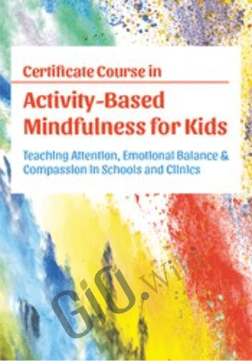Certificate Course in Activity-Based Mindfulness for Kids: Teaching attention, emotional balance & compassion in schools and clinics - Susan Kaiser Greenland