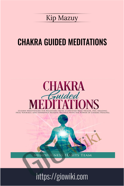 Chakra Guided Meditations - Kip Mazuy