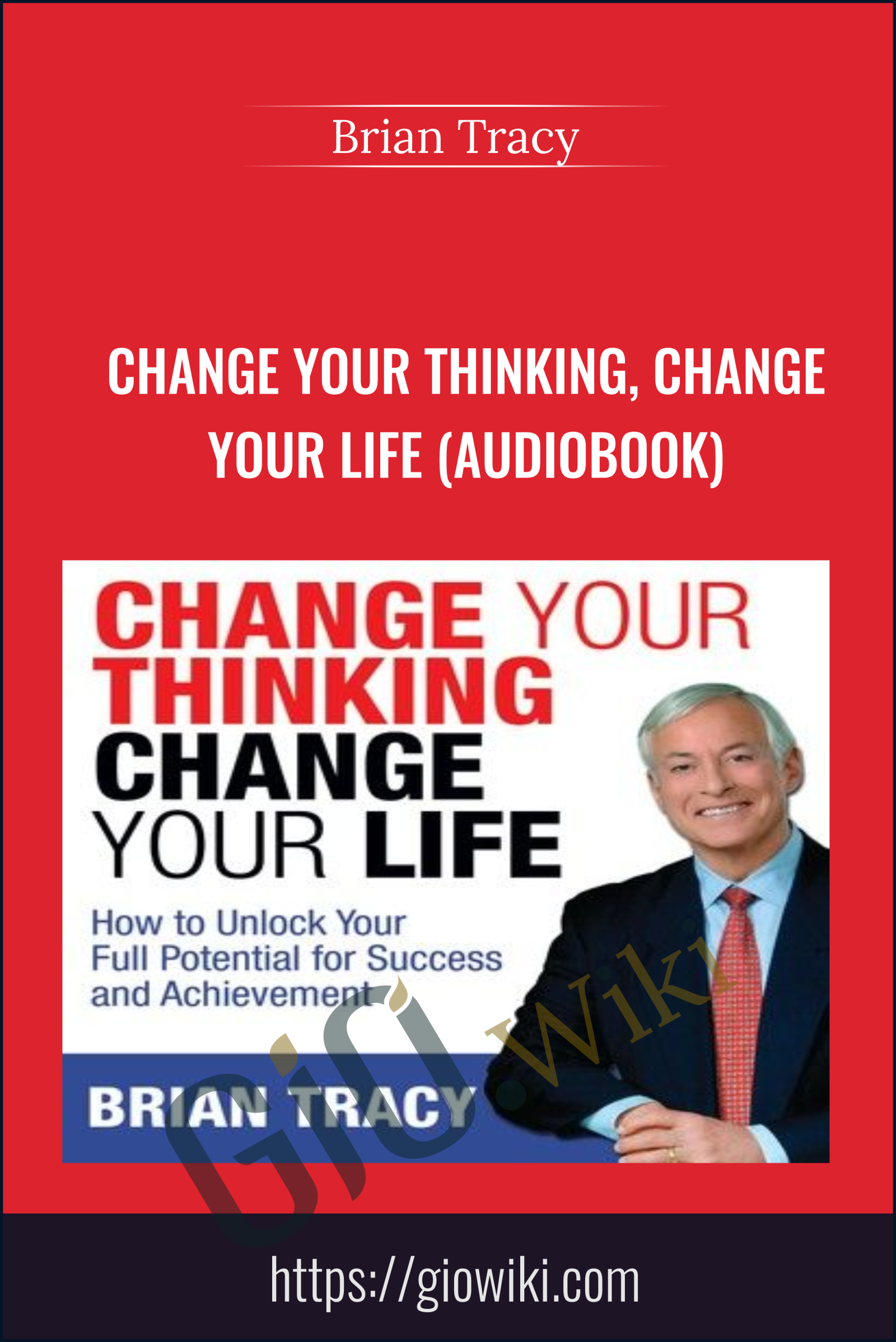 Change Your Thinking, Change Your life (Audiobook) - Brian Tracy