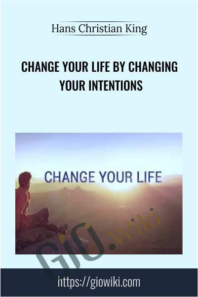 Change your Life by Changing Your Intentions - Hans Christian King