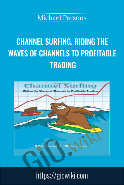 Channel Surfing. Riding the Waves of Channels to Profitable Trading - Michael Parsons
