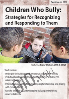 Children Who Bully: Strategies for Recognizing and Responding to Them - Signe Whitson