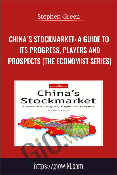 China's Stockmarket: A Guide to Its Progress, Players and Prospects - Stephen Green