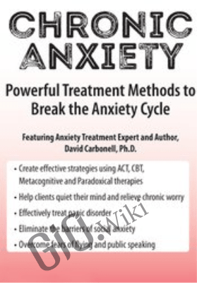 Chronic Anxiety: Powerful Treatment Methods to Break the Anxiety Cycle - David Carbonell