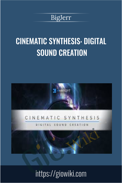 Cinematic Synthesis: Digital Sound Creation - BigJerr