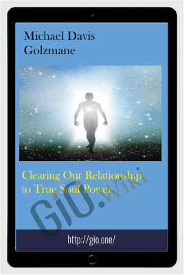 Clearing Our Relationship to True Soul Power - Michael Davis Golzmane