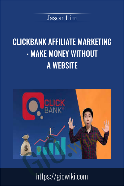Clickbank Affiliate Marketing: Make Money Without A Website - Jason Lim