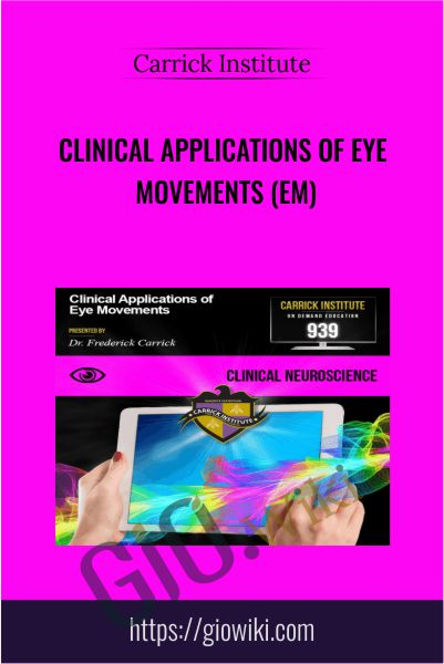 Clinical Applications of Eye Movements (EM) - Carrick Institute