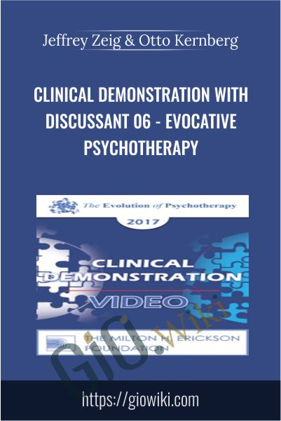 Clinical Demonstration with Discussant 06 - Evocative Psychotherapy - Jeffrey Zeig & Otto Kernberg