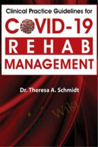 Clinical Practice Guidelines for Covid-19 Rehab Management - Theresa A. Schmidt