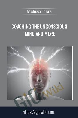 Coaching The Unconscious Mind and More - Melissa Tiers