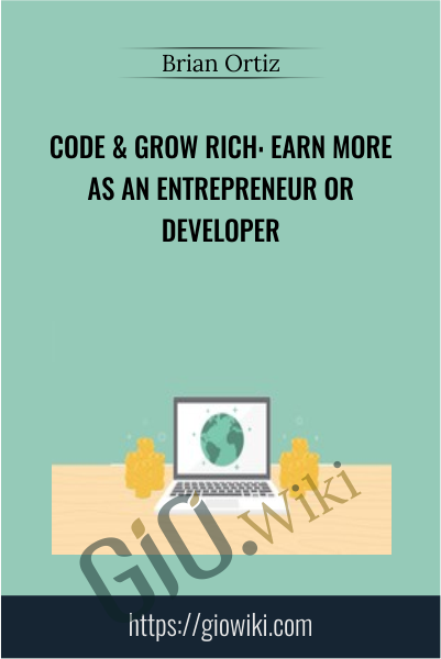 Code & Grow Rich: Earn More As An Entrepreneur Or Developer - Brian Ortiz