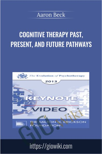 Cognitive Therapy Past, Present, and Future Pathways - Aaron Beck