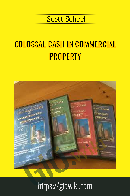 Colossal Cash in Commercial Property – Scott Scheel